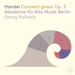 Concerti grossi, op. 3 by Handel ;   Akademie für Alte Musik Berlin ,   Georg Kallweit